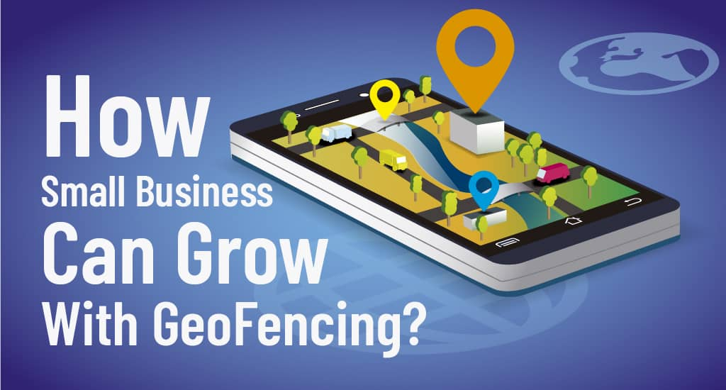 Small Business can grow with GeoFencing n