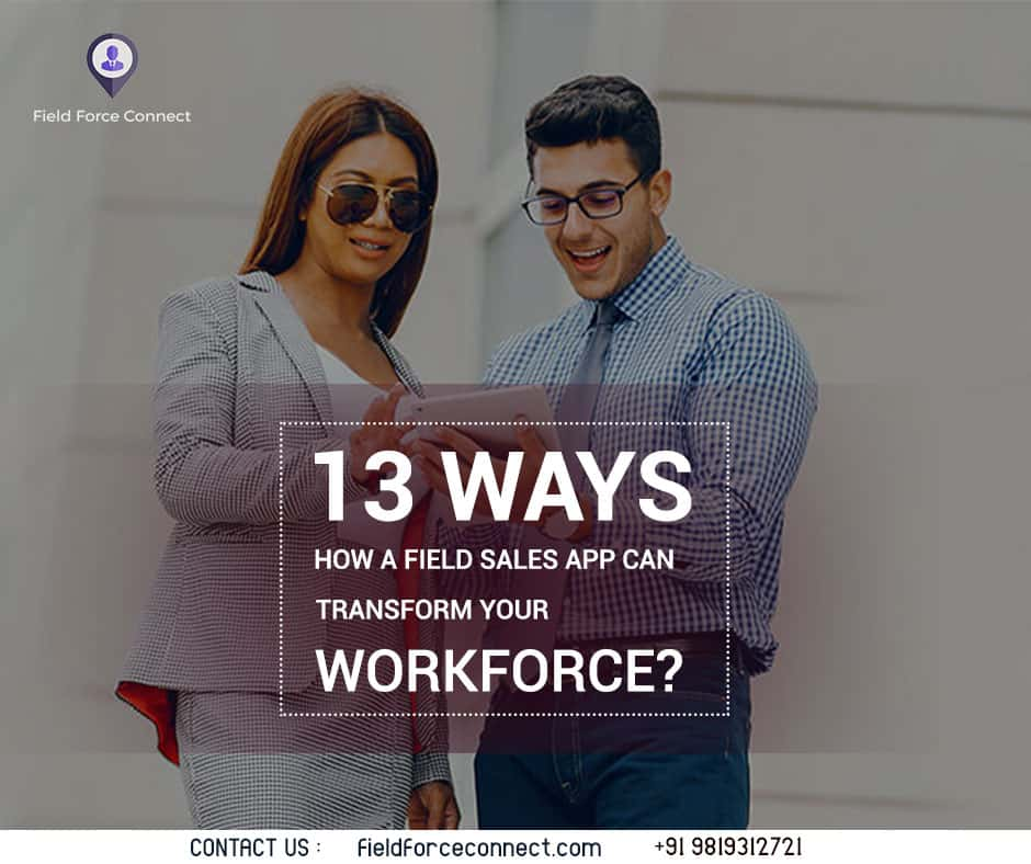 13 ways how a field sales app can transform your workforce
