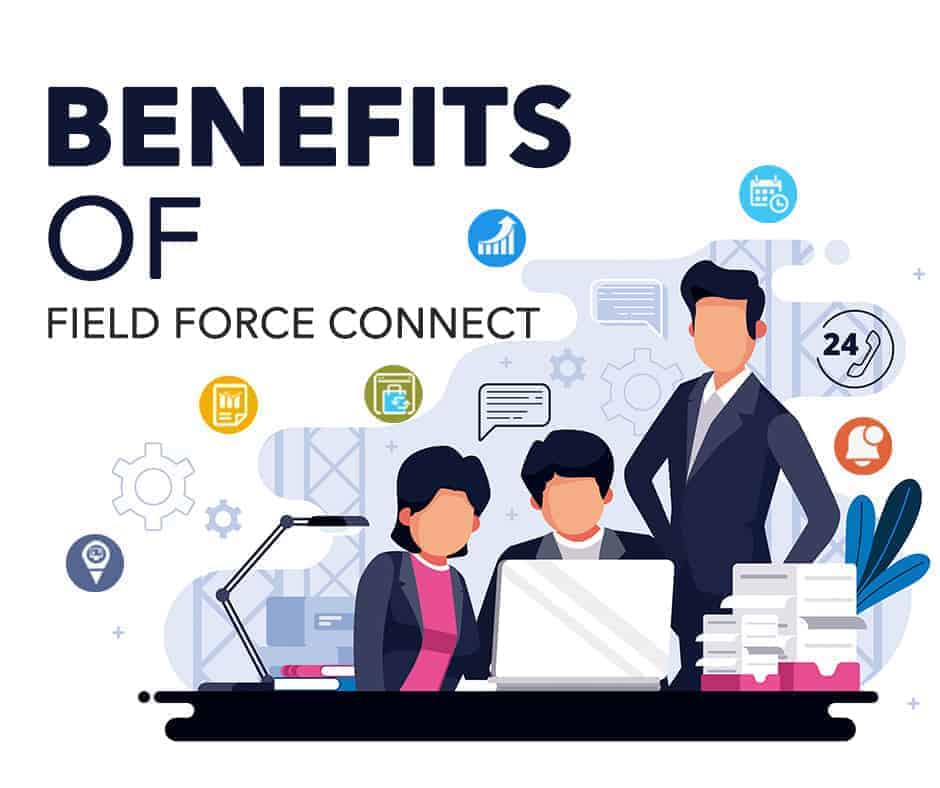 Benefit of Field Force Connect