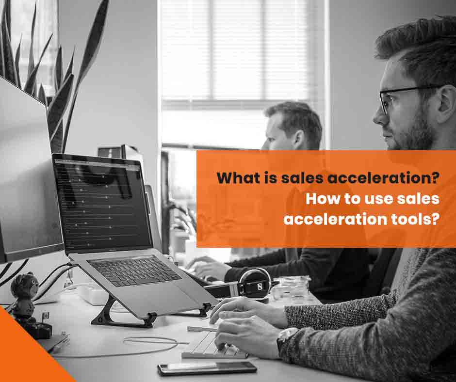 What is sales acceleration? How to use sales acceleration tools