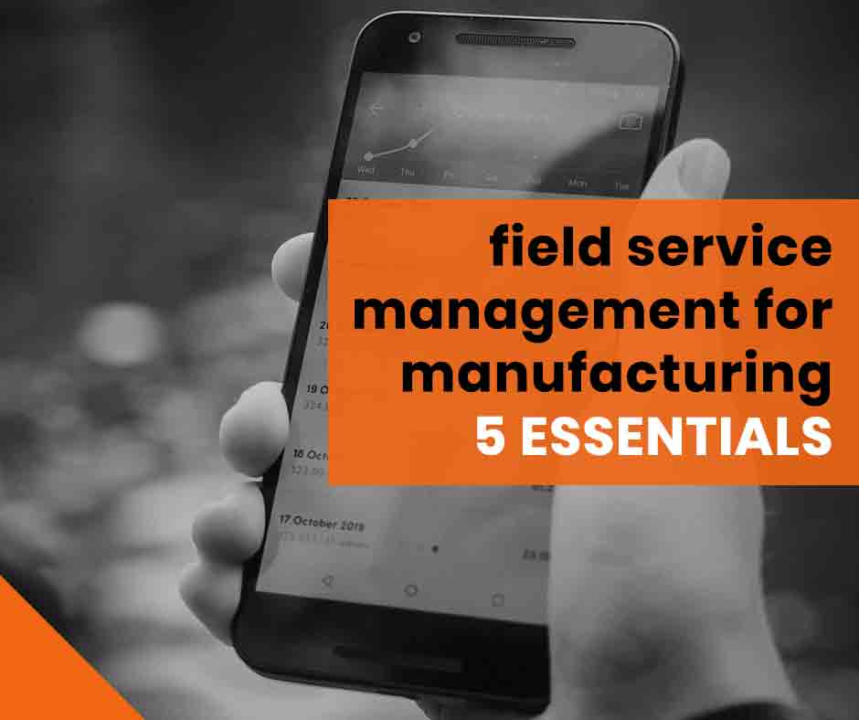 field service management for manufacturing: 5 essentials | field service scheduling software