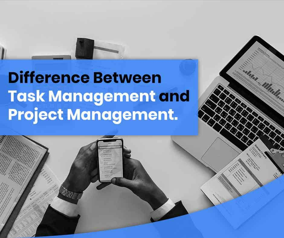 DIFFERENCE BETWEEN PROJECT MANAGEMENT vs TASK MANAGEMENT